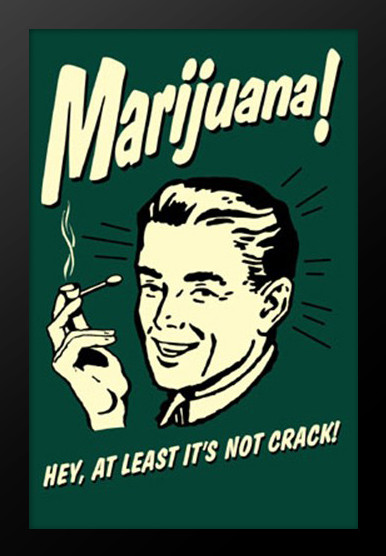 Marijuana-Hey-At-Least-Its-Not-Crack
